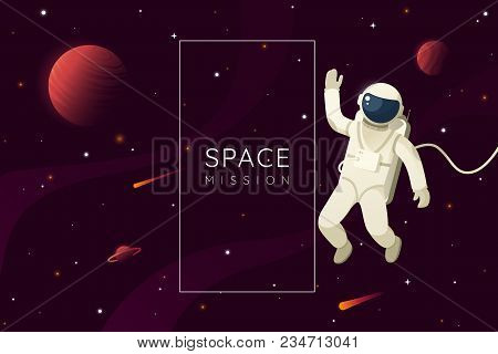 Space Mission Vector Illustration. Astronaut In Outer Space And Waves Hand. Space Background With Fr