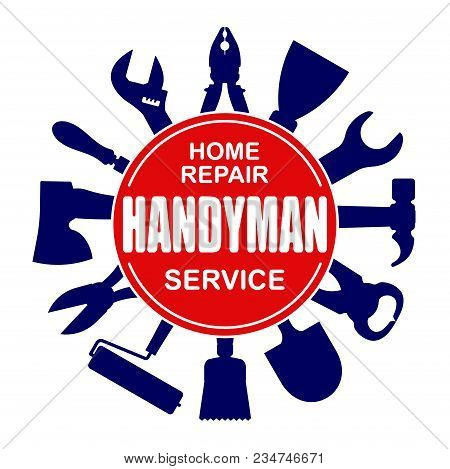Handyman Services Round Vector Design For Your Logo Or Emblem With  Set Of Workers Tools. There Are