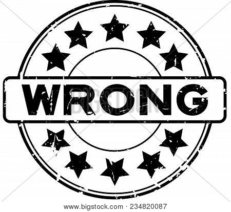 Grunge Black Wrong With Star Icon Round Rubber Seal Stamp On White Background