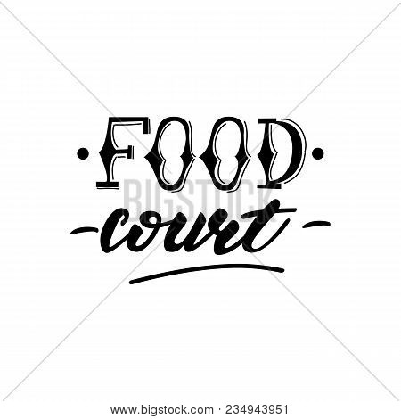 Vector Illustration With Lettering Design Food Court.