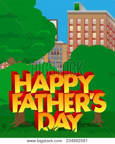 Vector Illustrated Banner, Greeting Card Or Poster For Father's Day With City Park.