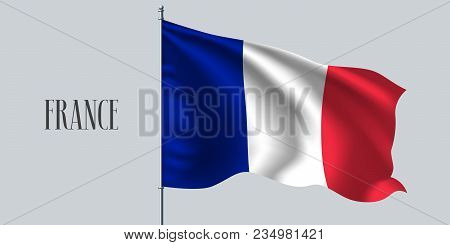 France Waving Flag On Flagpole Vector Illustration. Red Blue Element Of French Wavy Realistic Flag A