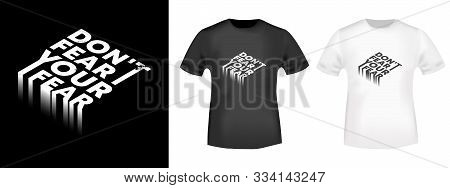 Do Not Fear Your Fear Quote For T-shirt Print Stamp, Tee Applique, Fashion Slogan, T Shirt Badge, La