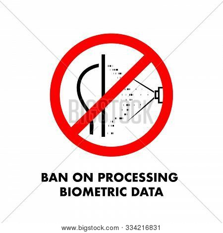 Ban On Processing Biometric Data. No Face Scan Sign. The Ban On Shooting. Personal Information Prote