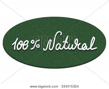 The White Inscription - 100 Percent Natural On An Oval Substrate Of Green Colors With A Floral Patte