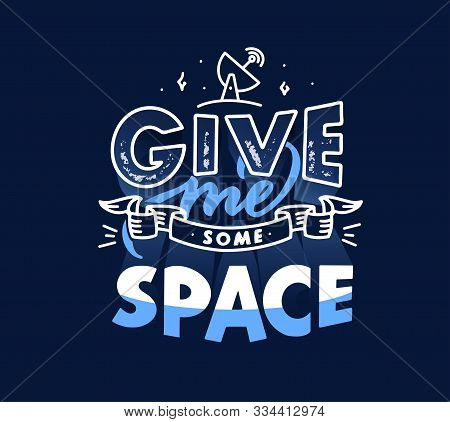 Give Me Some Space Saying Ironic Vector Lettering