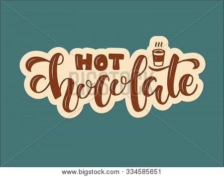 Vector Illustration Of Hot Chocolate Brush Lettering For Banner, Flyer, Poster, Clothes, Patisserie,