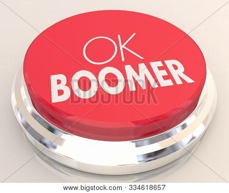 OK Boomer Dismissive Disrespectful Generational End Finish Discussion Button 3d Illustration