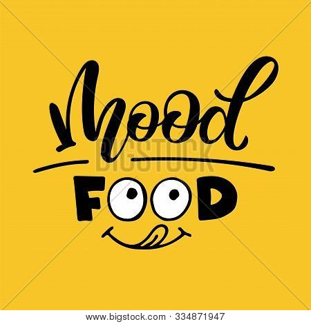 Mood Food. Lettering Illustration With Smile Delicious Icon Logo. Yummy Tongue Emoji Tasty Or Hungry