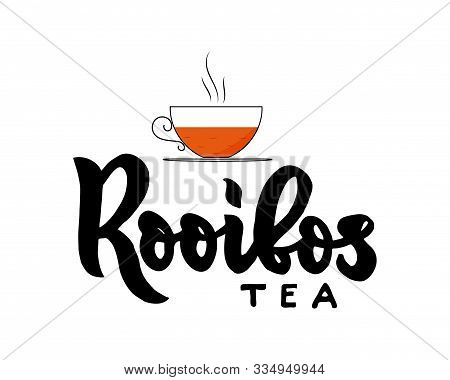 Rooibos Type Of Tea With Cup. Hand Calligraphy Lettering With Cups. Vector Illustration. Template Of