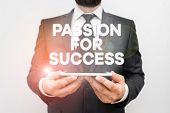Text sign showing Passion For Success. Conceptual photo Enthusiasm Zeal Drive Motivation Spirit Ethics Male human wear formal work suit hold smart hi tech smartphone use hands. poster