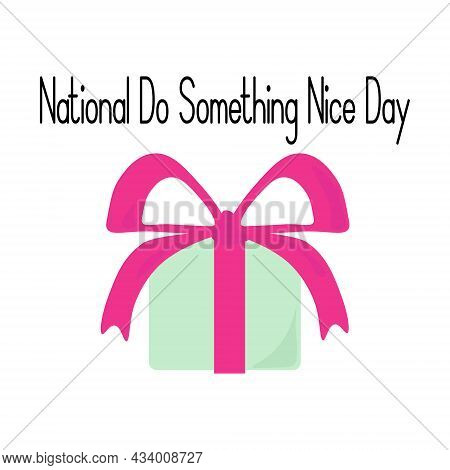 National Do Something Nice Day, Idea For Poster, Banner Or Holiday Card, Box With Bright Bow Vector