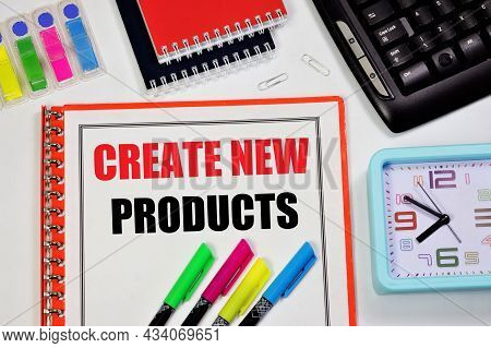 Create New Products. An Inscription In The Goal Planning Notebook. The Creative Process Of Inventing