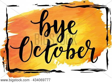 Yellow And Orange Watercolor Stain With An Inscription Bye October. Vector Isolated Illustration Bru