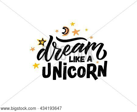 Hand Sketched Dream Like A Unicorn Vector Illustration With Lettering Typography Quotes. Motivationa