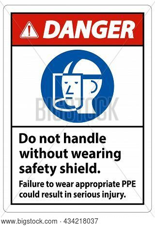 Danger Sign Do Not Handle Without Wearing Safety Shield, Failure To Wear Appropriate Ppe Could Resul