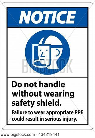 Notice Sign Do Not Handle Without Wearing Safety Shield, Failure To Wear Appropriate Ppe Could Resul