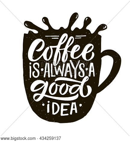 Coffee Is Always A Good Idea. Lettering, Coffee To Go Cup. Modern Calligraphy Coffee Quote. Hand Ske