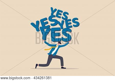 Stop Always Saying Yes And Accept All Work Or Project Causing Overworked Or Too Much Responsibility,