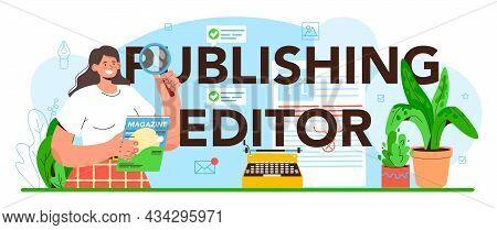 Publishing Editor Typographic Header. Journalist Working On Magazine Article