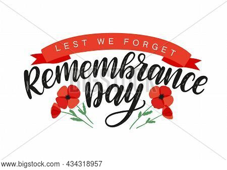Remembrance Day Brush Calligraphy Decorated By Red Poppies. Lest We Forget Typography Poster. Rememb