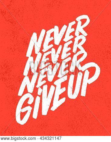 Never Give Up. Motivational Handwritten Poster. Vector Lettering. Vector Illustration.