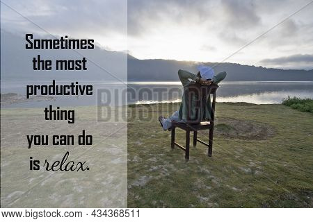 Inspirational Quote - Sometimes The Most Productive Thing You Can Do Is Relax. With A Person Relax O