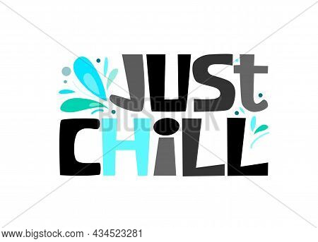 Just Chill Vector Text Art Bold Letters. Used As Cards, Expression, Phrase, T Shirt Design. Stationa
