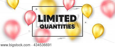 Limited Quantities Text. Balloons Frame Promotion Ad Banner. Special Offer Sign. Sale Promotion Symb