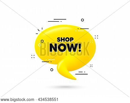 Shop Now Text. Yellow 3d Chat Bubble. Special Offer Sign. Retail Advertising Symbol. Shop Now Minima