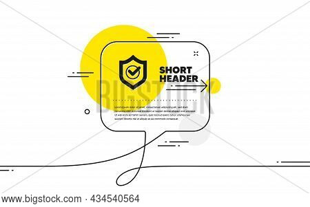 Approved Shield Icon. Continuous Line Chat Bubble Banner. Accepted Or Confirmed Sign. Protection Sym