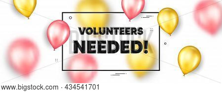 Volunteers Needed Text. Balloons Frame Promotion Ad Banner. Volunteering Service Sign. Charity Work