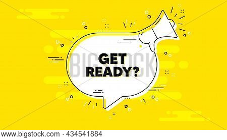 Get Ready Text. Alert Megaphone Yellow Chat Banner. Special Offer Sign. Advertising Discounts Symbol