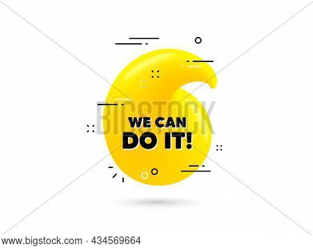 We Can Do It Motivation Quote. Yellow 3d Quotation Bubble. Motivational Slogan. Inspiration Message.