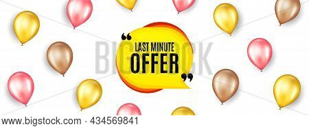 Last Minute Bubble. Promotion Ad Banner With 3d Balloons. Hot Offer Chat Sticker Icon. Special Deal