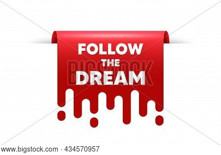Follow The Dream Motivation Quote. Red Ribbon Tag Banner. Motivational Slogan. Inspiration Message.