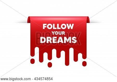 Follow Your Dreams Motivation Quote. Red Ribbon Tag Banner. Motivational Slogan. Inspiration Message