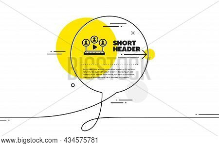 Video Conference Simple Icon. Continuous Line Chat Bubble Banner. Online Meeting Sign. Video Teamwor