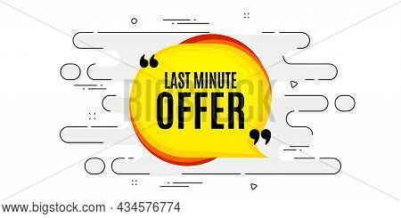 Last Minute Bubble. Geometric Ad Banner On Flow Pattern. Hot Offer Chat Sticker Icon. Special Deal L