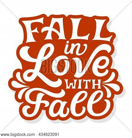 Fall In Love With Fall. Hand Drawn Quote Isolated On White Background. Autumn Vector Typography For