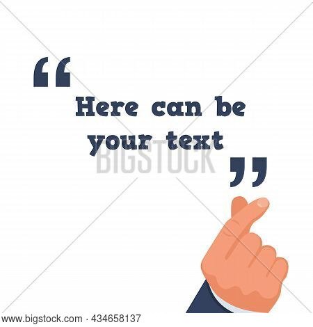Hand Gesture, Click Fingers. Here Can Be Your Text. Person Shows Quotes With Text. Vector Illustrati