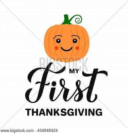 My First Thanksgiving Lettering With Cute Pumpkin. Funny Thanksgiving Day Quote. Vector Template For