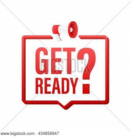 Megaphone With Get Ready Sign. Megaphone Banner. Web Design. Vector Stock Illustration.
