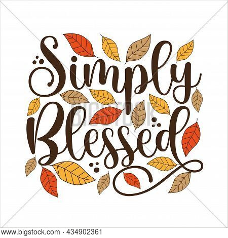 Simply Blessed - Postive Saying Text, With Leaves. Good For Greeting Card, Poster, Label , Textile P