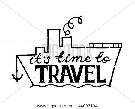 Inspirational vector typography.Hand drawn typography poster. It is time to travel. Steamship.