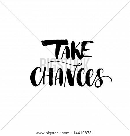 Take chances card. Hand drawn motivational background. Ink illustration. Modern brush calligraphy. Isolated on white background.