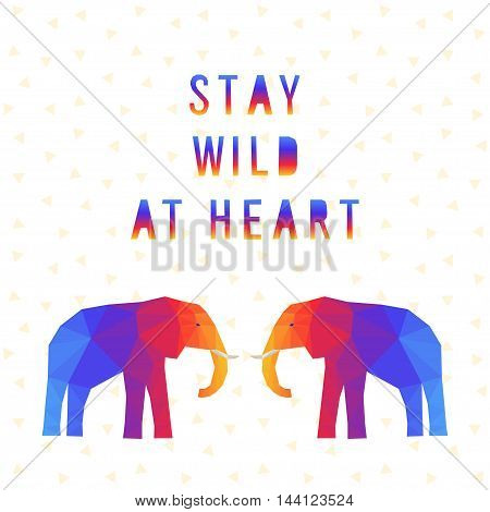Olygonal Elephant Card.stay Wild At Heart.