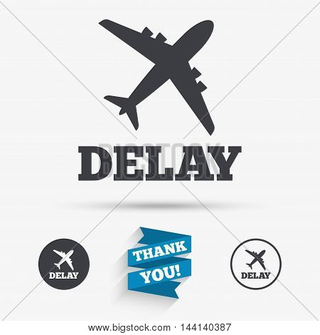 Delayed flight sign icon. Airport delay symbol. Airplane icon. Flat icons. Buttons with icons. Thank you ribbon. Vector