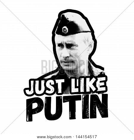August 25 2016 Vladimir Putin. Vector illustration style pop art halftone with slogan Just like Putin. Strong brave President Russian Federation. White Background.