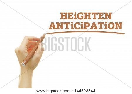 Woman hand writing Heighten Anticipation on a transparent wipe board.